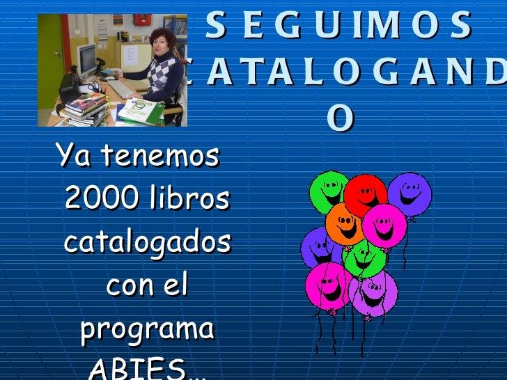 ... Y SEGUIMOS CATALOGANDO <ul><li>Ya tenemos 2000 libros catalogados con el programa ABIES… </li></ul>