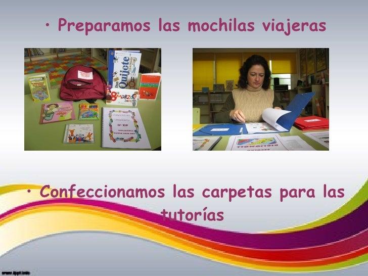 <ul><li>Preparamos las mochilas viajeras </li></ul><ul><li>Confeccionamos las carpetas para las tutorías </li></ul>
