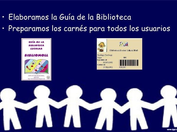 <ul><li>Elaboramos la Guía de la Biblioteca </li></ul><ul><li>Preparamos los carnés para todos los usuarios </li></ul>