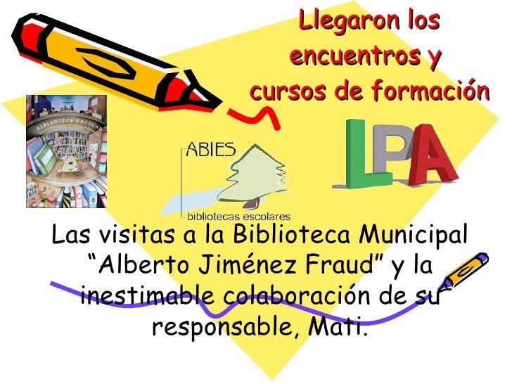 """Llegaron los encuentros y  cursos de formación Las visitas a la Biblioteca Municipal """"Alberto Jiménez Fraud"""" y la inestima..."""