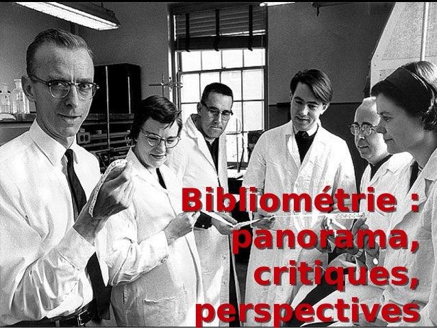 31 mars 2015 Bibliométrie et évaluation de la recherche – Formation Écoles doctorales 1 Bibliométrie: panorama, critiques...