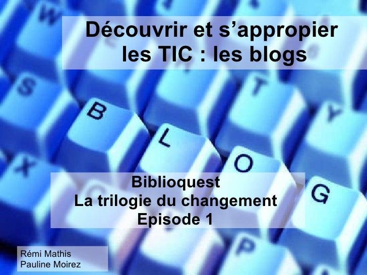 Découvrir et s'appropier  les TIC : les blogs Biblioquest La trilogie du changement Episode 1 Rémi Mathis Pauline Moirez