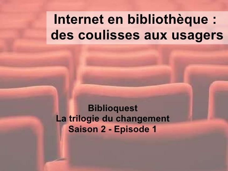 Internet en bibliothèque : des coulisses aux usagers Biblioquest La trilogie du changement Saison 2 - Episode 1