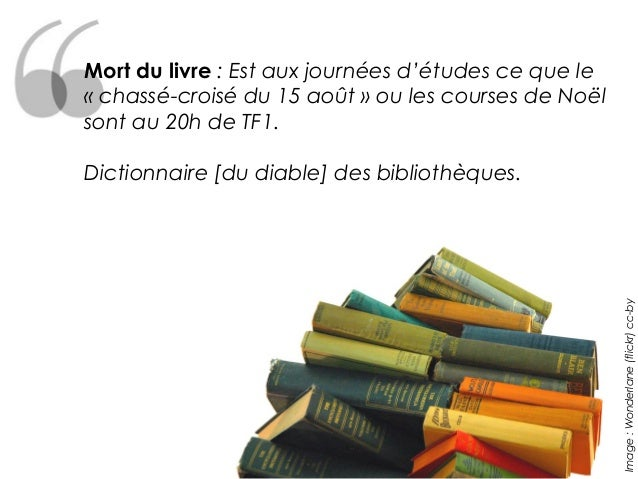 Mort du livre : Est aux journées d'études ce que le« chassé-croisé du 15 août » ou les courses de Noëlsont au 20h de TF1.D...