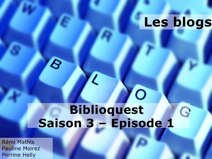 Les blogs                 Biblioquest             Saison 3 – Episode 1Rémi MathisPauline MoirezPerrine Helly