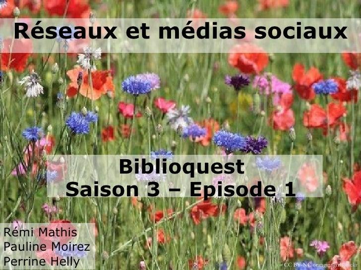 Réseaux et médias sociaux             Biblioquest         Saison 3 – Episode 1Rémi MathisPauline MoirezPerrine Helly      ...