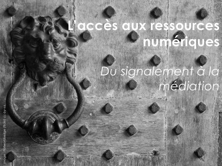 L'accès aux ressources                                                      numériques                                    ...
