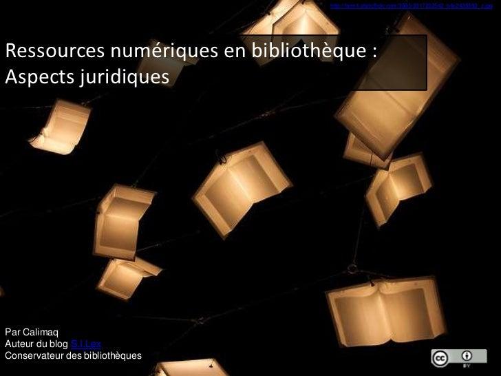 http://farm4.staticflickr.com/3505/3317232542_b4c2435583_z.jpgRessources numériques en bibliothèque :Aspects juridiquesPar...