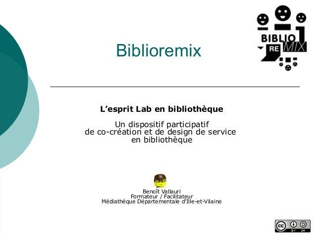 Biblioremix L'esprit Lab en bibliothèque Un dispositif participatif de co-création et de design de service en bibliothèque...