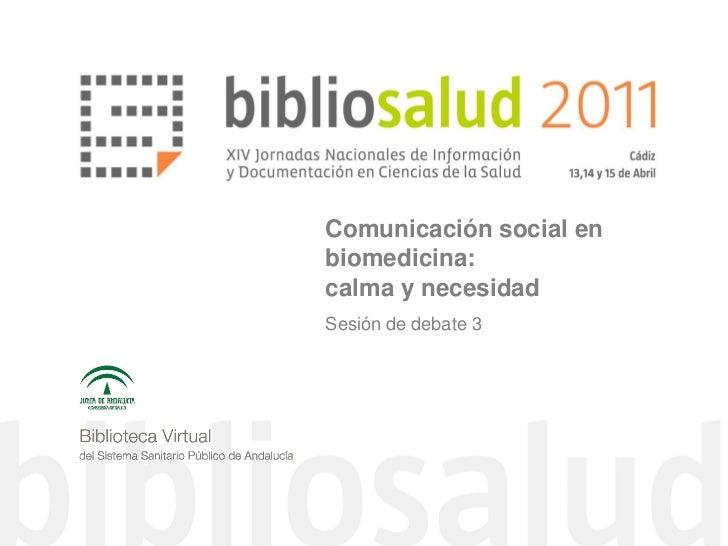 Comunicación social enbiomedicina:calma y necesidadSesión de debate 3