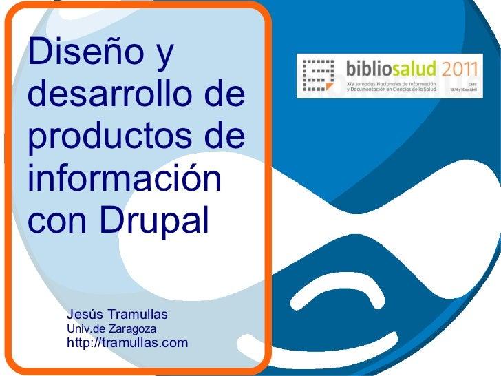 Diseño y desarrollo de productos de información con Drupal Jesús Tramullas Univ.de Zaragoza http://tramullas.com