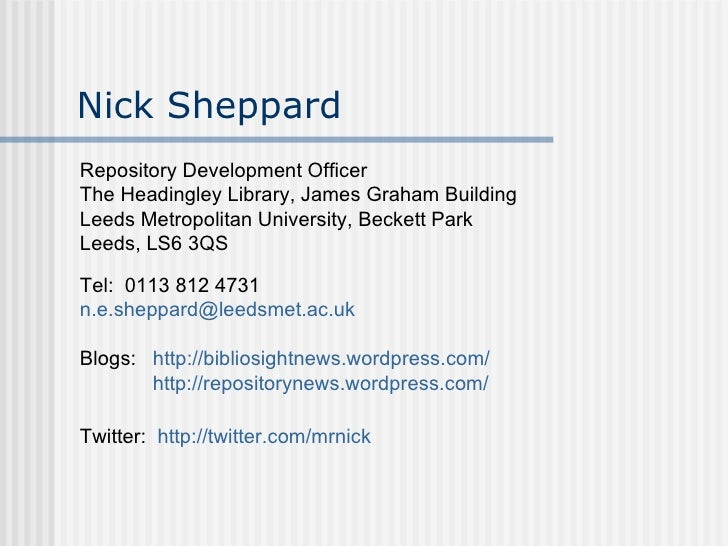 Nick Sheppard <ul><li>Repository Development Officer </li></ul><ul><li>The Headingley Library,  James Graham Building </li...