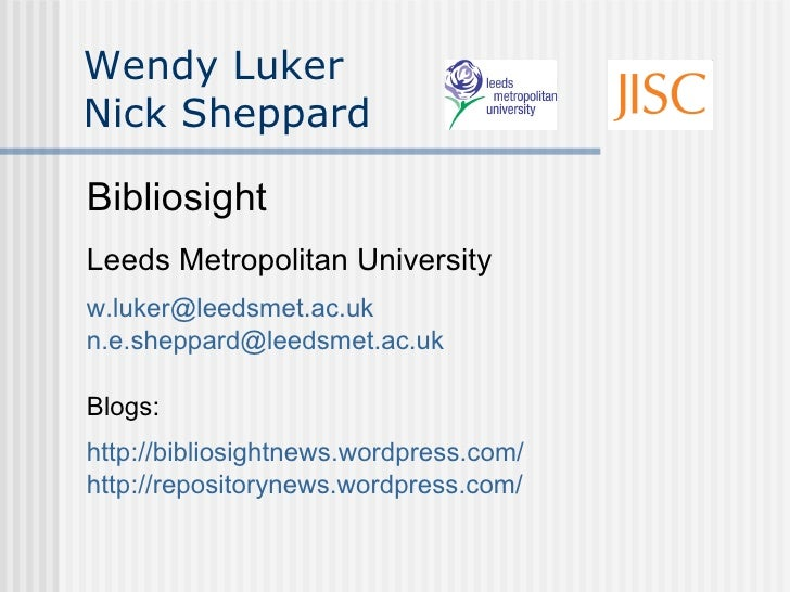 Wendy Luker Nick Sheppard <ul><li>Bibliosight </li></ul><ul><li>Leeds Metropolitan University </li></ul><ul><li>[email_add...