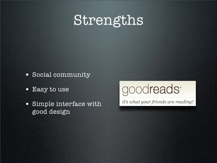 Strengths   • Social community • Easy to use • Simple interface with   good design