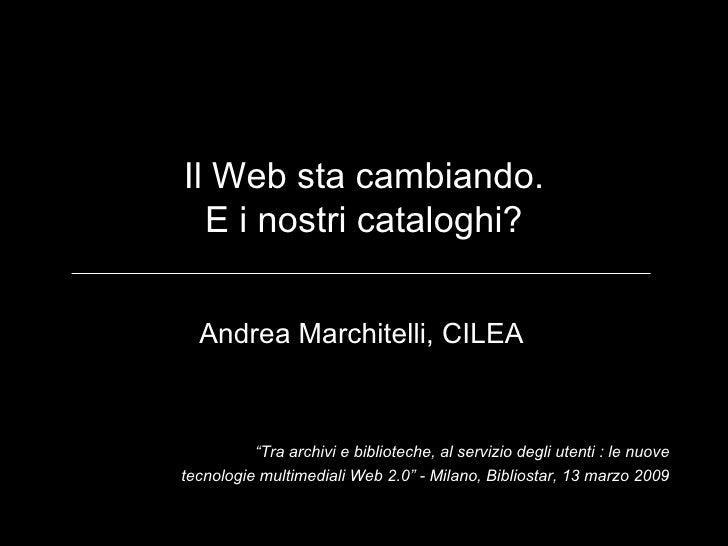 """Il Web sta cambiando. E i nostri cataloghi? """" Tra archivi e biblioteche, al servizio degli utenti : le nuove tecnologie mu..."""