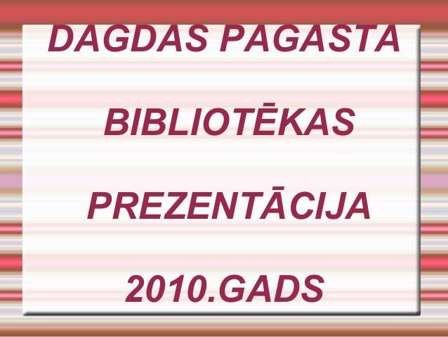 DAGDAS PAGASTA BIBLIOTĒKAS PREZENTĀCIJA 2010.GADS