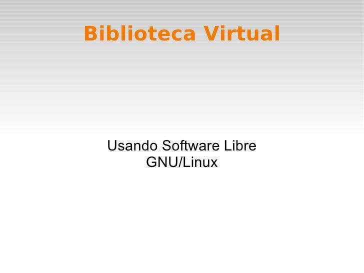 Biblioteca Virtual Usando Software Libre GNU/Linux