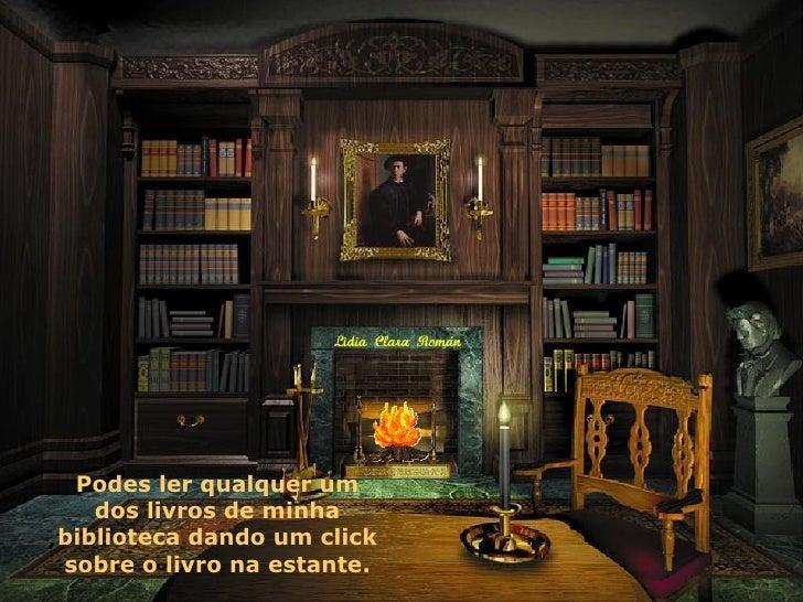 Podes ler qualquer um dos livros de minha biblioteca dando um click sobre o livro na estante.