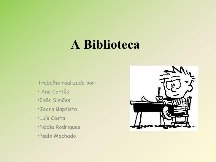 A Biblioteca <ul><li>Trabalho realizado por: </li></ul><ul><li>Ana Cortês </li></ul><ul><li>Inês Simões </li></ul><ul><li>...