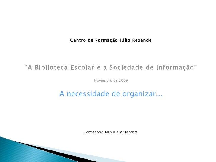 """<ul><li>Centro de Formação Júlio Resende </li></ul><ul><li>"""" A Biblioteca Escolar e a Sociedade de Informação"""" </li></ul><..."""