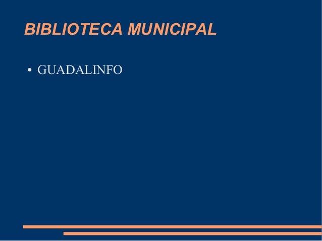 BIBLIOTECA MUNICIPAL ● GUADALINFO