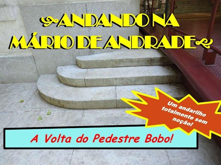 ANDANDO NA <br />MÁRIO DE ANDRADE<br />ANDANDO NA <br />MÁRIO DE ANDRADE<br />Um andarilho totalmente sem noção!<br />...