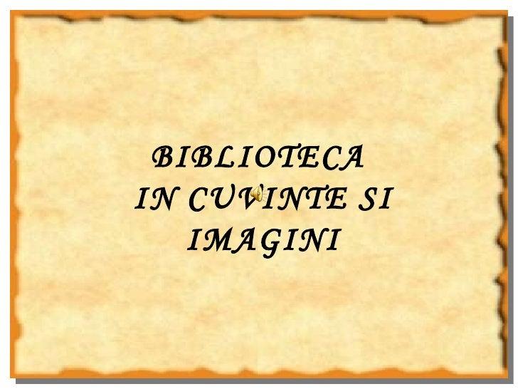 BIBLIOTECA  IN CUVINTE SI IMAGINI