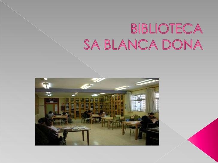 BIBLIOTECA SA BLANCA DONA<br />