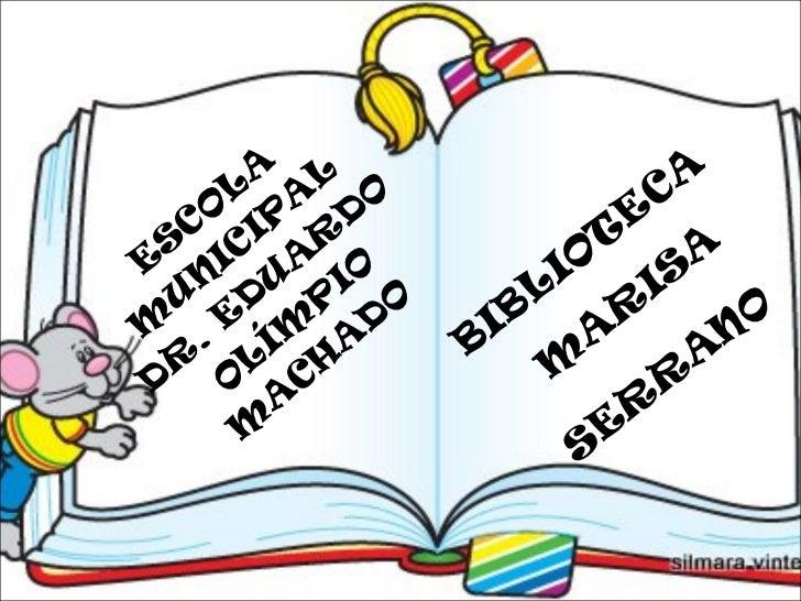 ESCOLA MUNICIPAL DR. EDUARDO OLÍMPIO MACHADO  BIBLIOTECA  MARISA SERRANO
