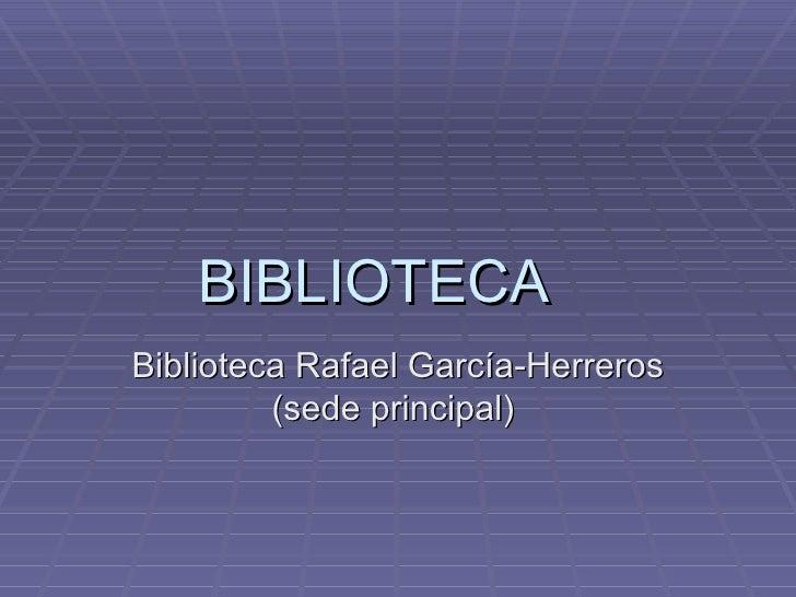 BIBLIOTECABiblioteca Rafael García-Herreros         (sede principal)