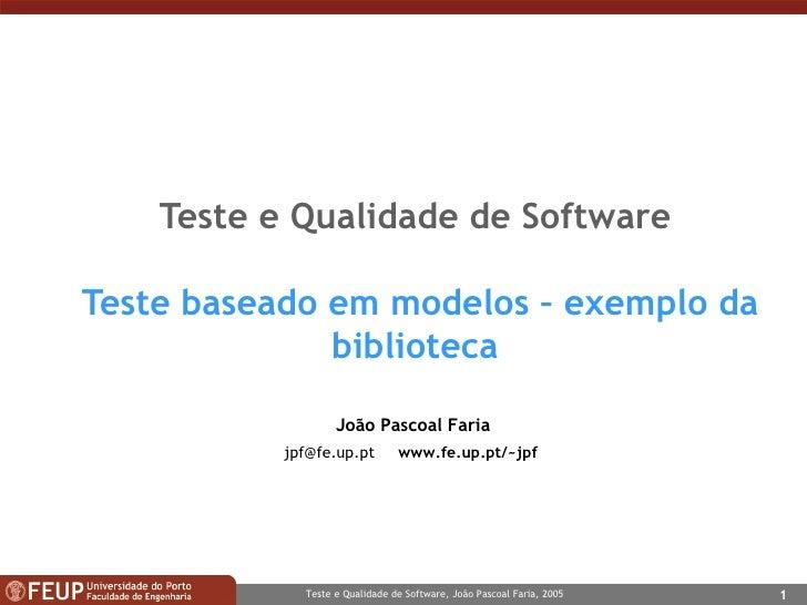 Teste e Qualidade de Software  Teste baseado em modelos – exemplo da biblioteca João Pascoal Faria [email_address]   www.f...