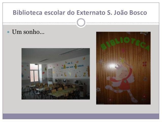 Biblioteca escolar do Externato S. João Bosco   Um sonho…