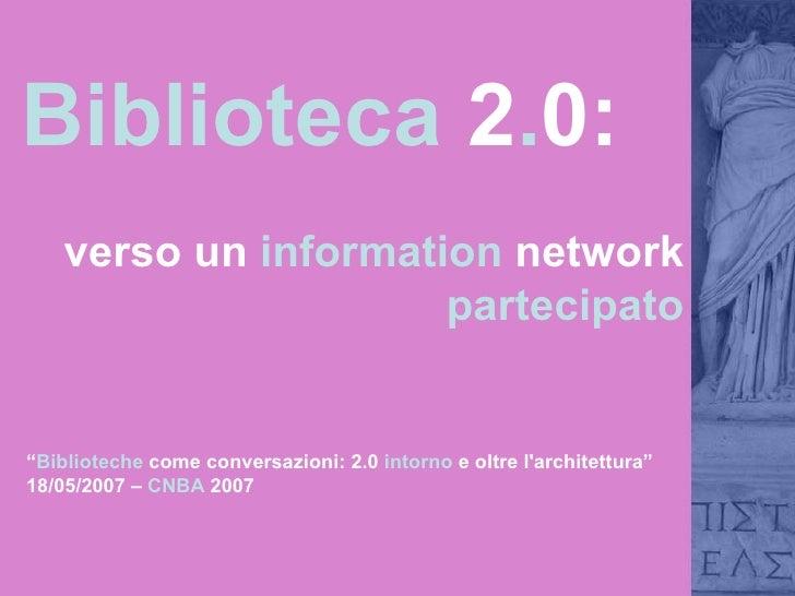 """Biblioteca  2 . 0:  verso un  information  network  partecipato """" Biblioteche  come conversazioni: 2.0  intorno  e oltre l..."""