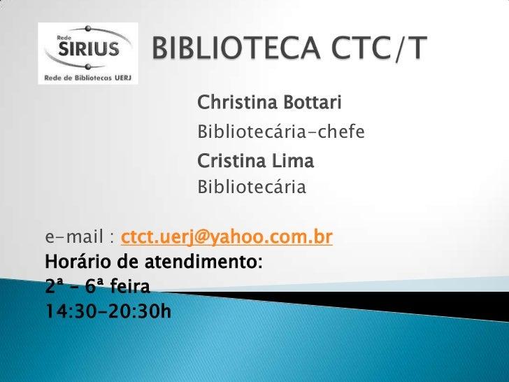 Christina Bottari                Bibliotecária-chefe                Cristina Lima                Bibliotecáriae-mail : ctc...