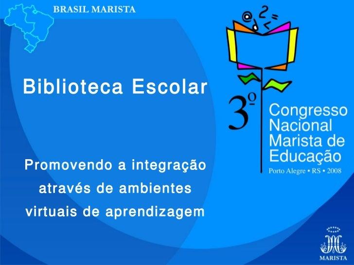 Biblioteca Escolar   Promovendo a integração  através de ambientes virtuais de aprendizagem