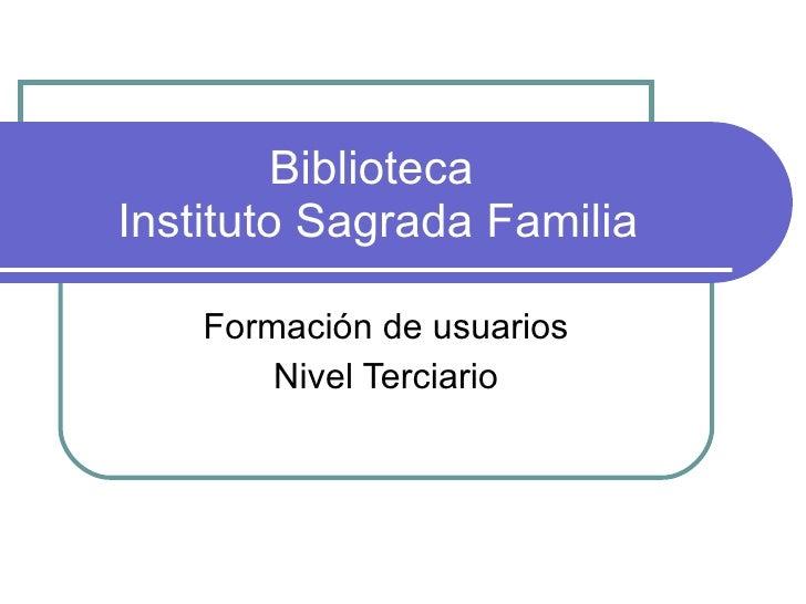 Biblioteca  Instituto Sagrada Familia Formación de usuarios Nivel Terciario