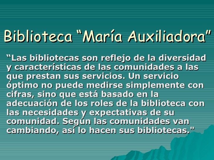 """Biblioteca """"María Auxiliadora"""" """" Las bibliotecas son reflejo de la diversidad y características de las comunidades a las q..."""