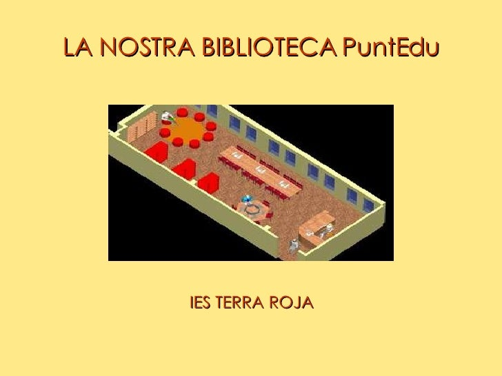 LA NOSTRA BIBLIOTECA PuntEdu <ul><li>IES TERRA ROJA </li></ul>