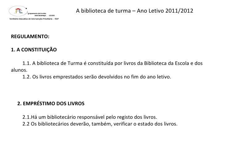 A biblioteca de turma – Ano Letivo 2011/2012 REGULAMENTO:  1. A CONSTITUIÇÃO  1.1. A biblioteca de Turma é constituída p...