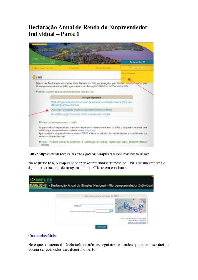 Declaração Anual de Renda do EmpreendedorIndividual – Parte 1Link: http://www8.receita.fazenda.gov.br/SimplesNacional/mei/...