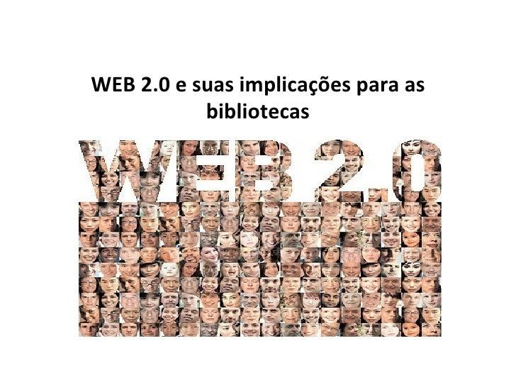 WEB 2.0 e suas implicações para as           bibliotecas