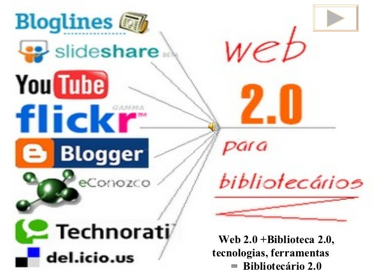 Web 2.0 +Biblioteca 2.0, tecnologias, ferramentas  =  Bibliotecário 2.0