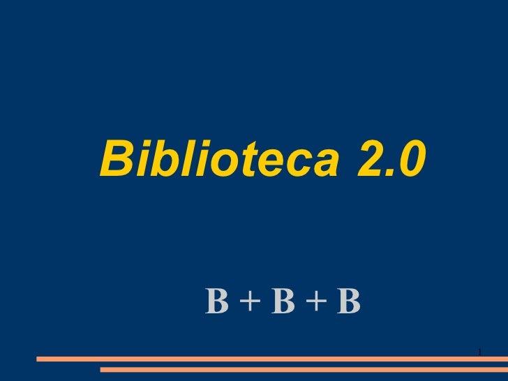 Biblioteca 2.0    B+B+B                 1