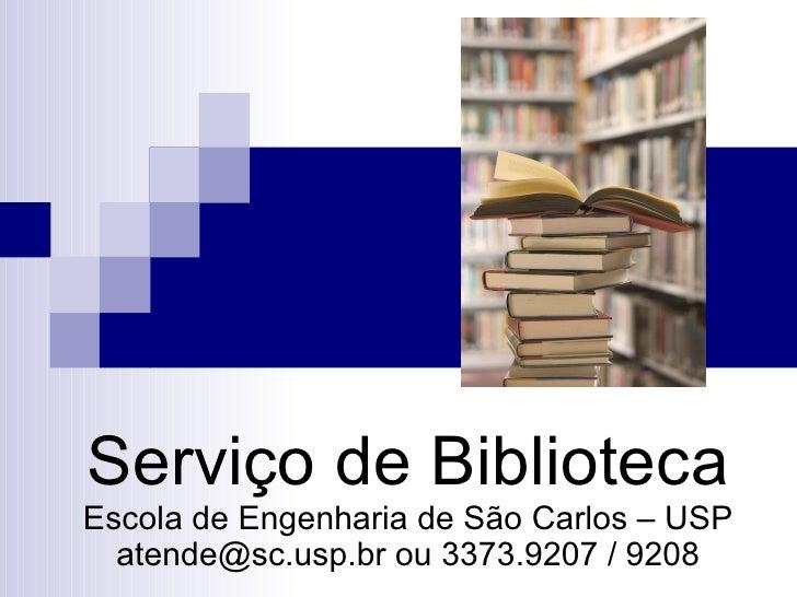 Serviço de Biblioteca Escola de Engenharia de São Carlos – USP atende@sc.usp.br ou 3373.9207 / 9208