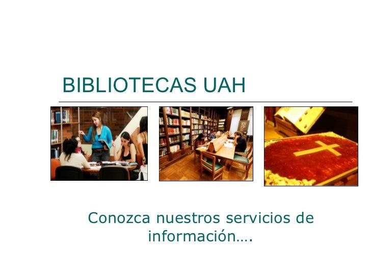 BIBLIOTECAS UAH Conozca nuestros servicios de información….