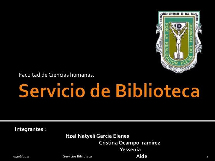Servicio de Biblioteca<br />Facultad de Ciencias humanas.<br />04/06/2011<br />Servicios Biblioteca<br />1<br />Integrante...