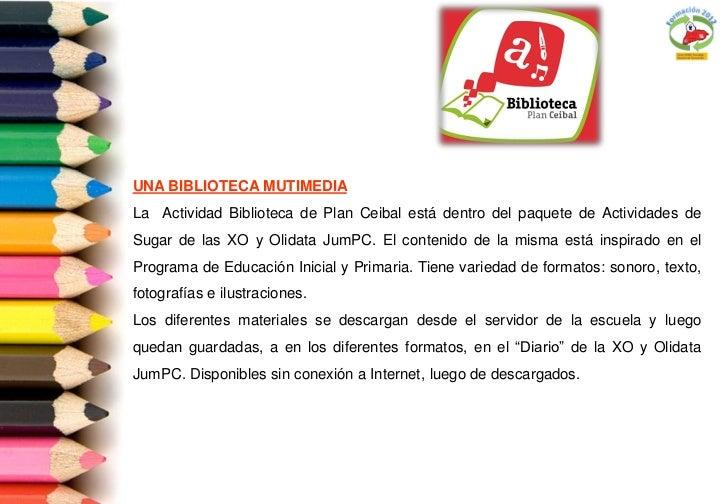 UNA BIBLIOTECA MUTIMEDIALa Actividad Biblioteca de Plan Ceibal está dentro del paquete de Actividades deSugar de las XO y ...