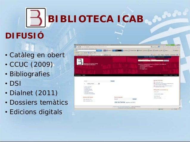 DIFUSIÓ• Catàleg en obert• CCUC (2009)• Bibliografies• DSI• Dialnet (2011)• Dossiers temàtics• Edicions digitalsBIBLIOTECA...