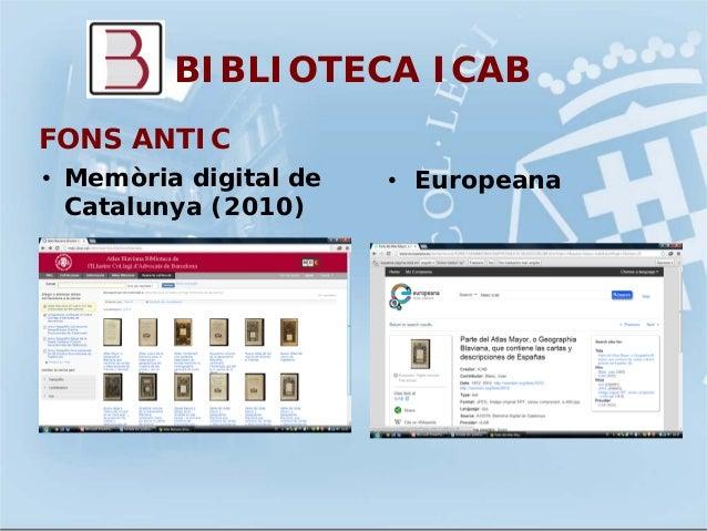 BIBLIOTECA ICABFONS ANTIC• Memòria digital deCatalunya (2010)• Europeana