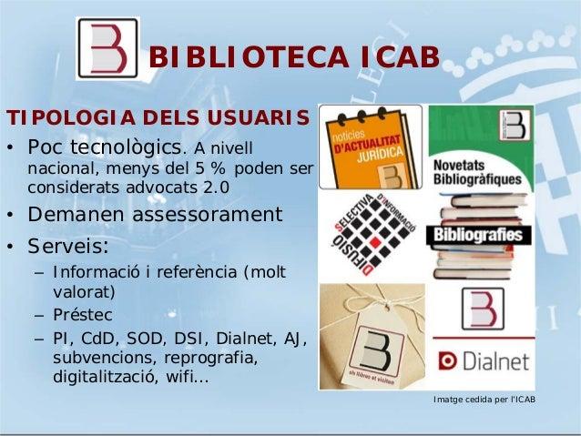 BIBLIOTECA ICABTIPOLOGIA DELS USUARIS• Poc tecnològics. A nivellnacional, menys del 5 % poden serconsiderats advocats 2.0•...